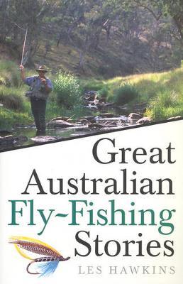 Great Australian Fly-Fishing Stories by Les Hawkins