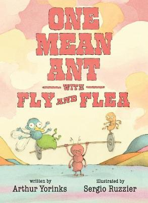 One Mean Ant with Fly and Flea by Arthur Yorinks
