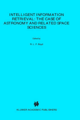 Intelligent Information Retrieval: The Case of Astronomy and Related Space Sciences by Andre Heck