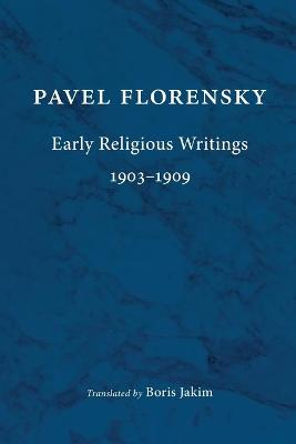 Early Religious Writings, 1903-1909 by Pavel Florensky