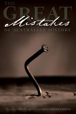 Great Mistakes of Australian History by Martin Crotty