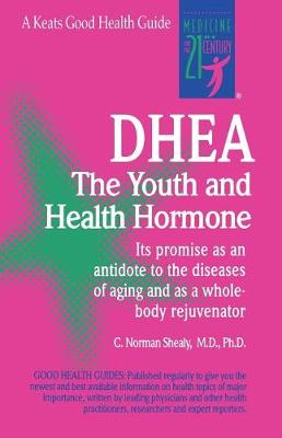 Dhea: The Youth and Health Hormone by Norman Shealy