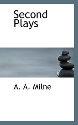 Second Plays by A A Milne