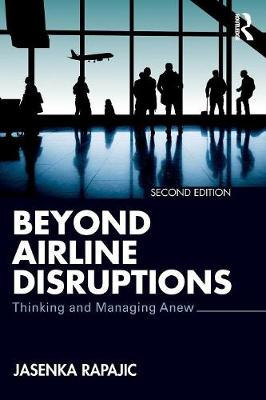 Beyond Airline Disruptions: Thinking and Managing Anew by Jasenka Rapajic