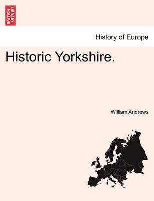 Historic Yorkshire. by William Andrews