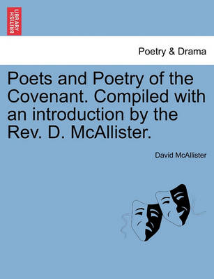 Poets and Poetry of the Covenant. Compiled with an Introduction by the REV. D. McAllister. by David McAllister