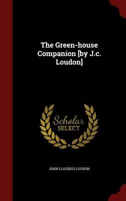 The Green-House Companion [By J.C. Loudon] by John Claudius Loudon