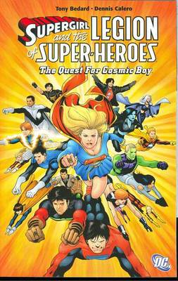 Supergirl And The Legion The Quest For Cosmic Boy by Dennis Calero