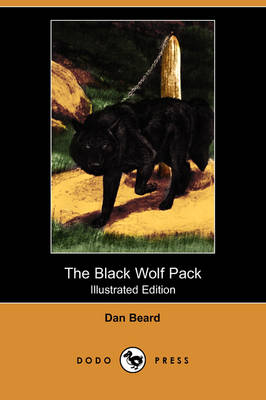 The Black Wolf Pack (Illustrated Edition) (Dodo Press) by Dan Beard