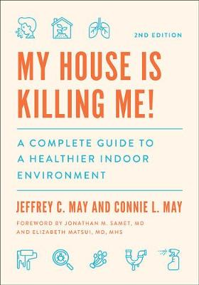 My House Is Killing Me!: A Complete Guide to a Healthier Indoor Environment by Jeffrey C. May