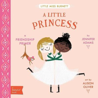 Little Miss Burnett A Little Princess: A BabyLit  Friendship Primer by ,Jennifer Adams