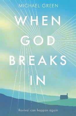 When God Breaks In by Michael Green