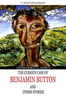 Curious Case of Benjamin Button and Other Stories by F. Scott Fitzgerald