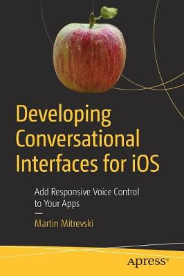 Developing Conversational Interfaces for iOS by Martin Mitrevski