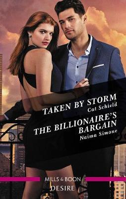 Taken by Storm/The Billionaire's Bargain by Cat Schield