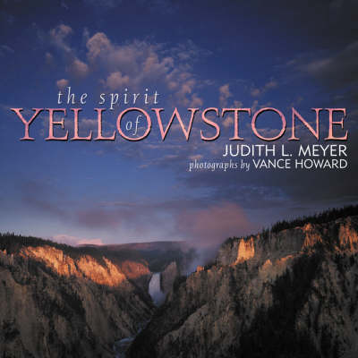 The Spirit of Yellowstone by Judith L. Meyer