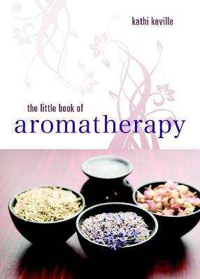 Little Book of Aromatherapy by Kathi Keville