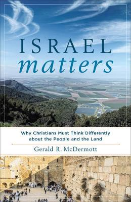 Israel Matters by Gerald R McDermott