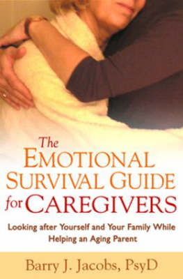 The Emotional Survival Guide for Caregivers by Barry J Jacobs
