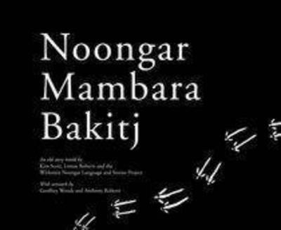 Noongar Mambara Bakitj by Kim Scott