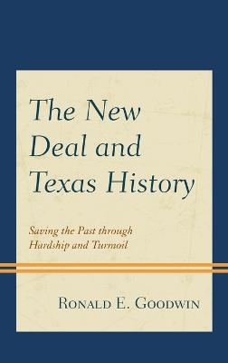 The New Deal and Texas History: Saving the Past through Hardship and Turmoil book