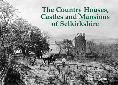 The Country Houses, Castles and Mansions of Selkirkshire by Bernard Byrom