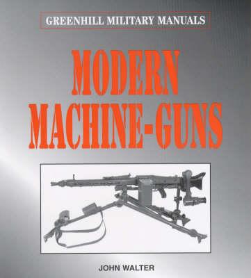 Modern Machine-guns by John Walter
