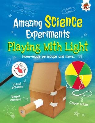 Playing with Light: Amazing Science Experiments by Rob Ives