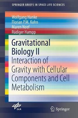 Gravitational Biology II: Interaction of Gravity with Cellular Components and Cell Metabolism by Wolfgang Hanke