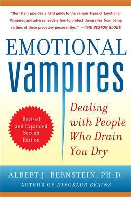 Emotional Vampires: Dealing with People Who Drain You Dry, Revised and Expanded by Albert J. Bernstein