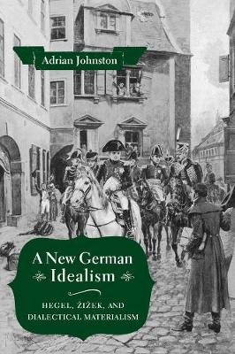 A New German Idealism: Hegel, Zizek, and Dialectical Materialism book