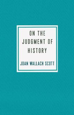 On the Judgment of History by Joan Wallach Scott