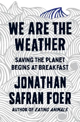 We are the Weather: Saving the Planet Begins at Breakfast book