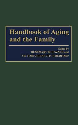 Handbook of Aging and the Family by Victoria Hilkevitch Bedford