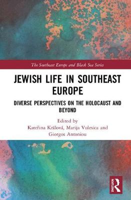 Jewish Life in Southeast Europe: Diverse Perspectives on the Holocaust and Beyond book