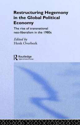 Restructuring Hegemony in the Global Political Economy book