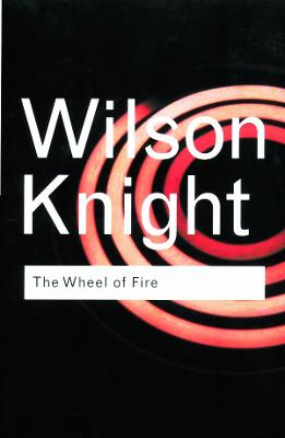 The Wheel of Fire by G. Wilson Knight