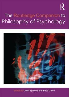 The Routledge Companion to Philosophy of Psychology by John Symons