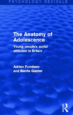 The Anatomy of Adolescence (Psychology Revivals): Young people's social attitudes in Britain by Adrian Furnham