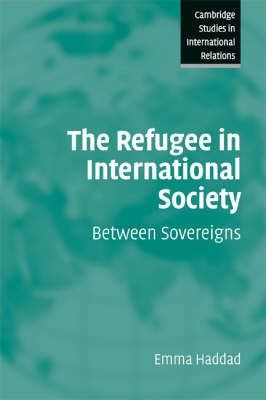 The Refugee in International Society by Emma Haddad