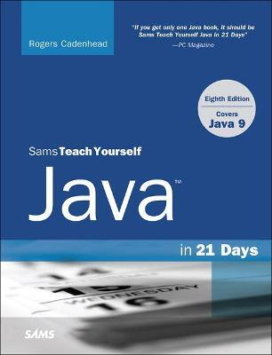 Java in 21 Days, Sams Teach Yourself (Covering Java 9) by Rogers Cadenhead