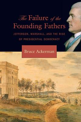 Failure of the Founding Fathers by Bruce Ackerman