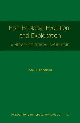 Fish Ecology, Evolution, and Exploitation: A New Theoretical Synthesis by Ken Haste Andersen