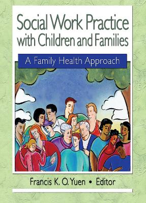 Social Work Practice with Children and Families by Francis K. O. Yuen