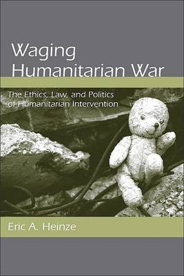 Waging Humanitarian War by Eric A. Heinze