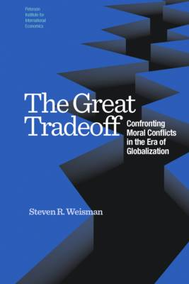 The Great Tradeoff - Confronting Moral Conflicts in the Era of Globalization by Steven R. Weisman