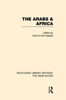 The Arabs and Africa (Rle: the Arab Nation) by Khair El-Din Haseeb