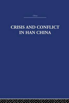 Crisis and Conflict in Han China book