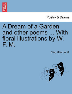 A Dream of a Garden and Other Poems ... with Floral Illustrations by W. F. M. by Ellen Miller