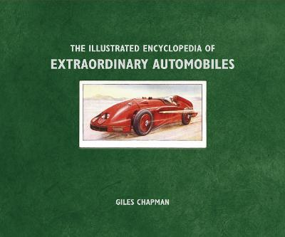 The Illustrated Encyclopedia of Extraordinary Automobiles by Giles Chapman
